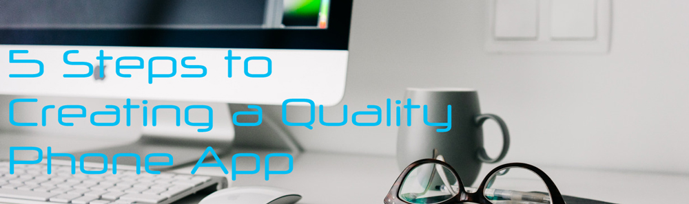 5 steps to creating a quality phone app