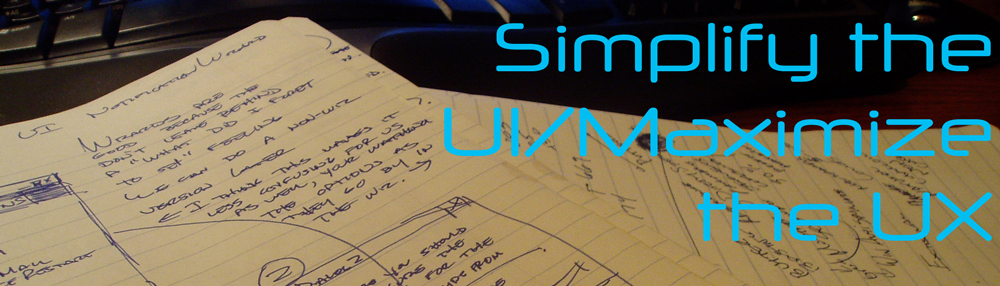 Simplify the UI/Maximize the UX